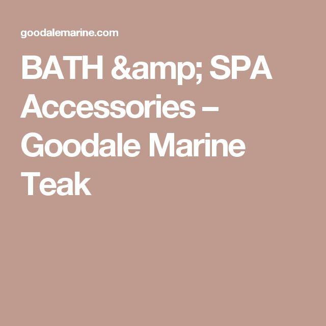 BATH & SPA Accessories – Goodale Marine Teak