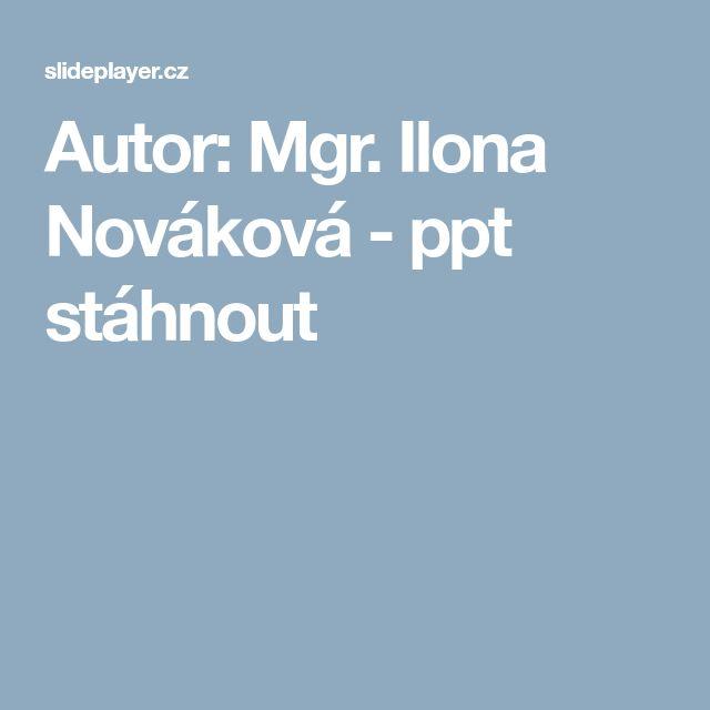 Autor: Mgr. Ilona Nováková -  ppt stáhnout