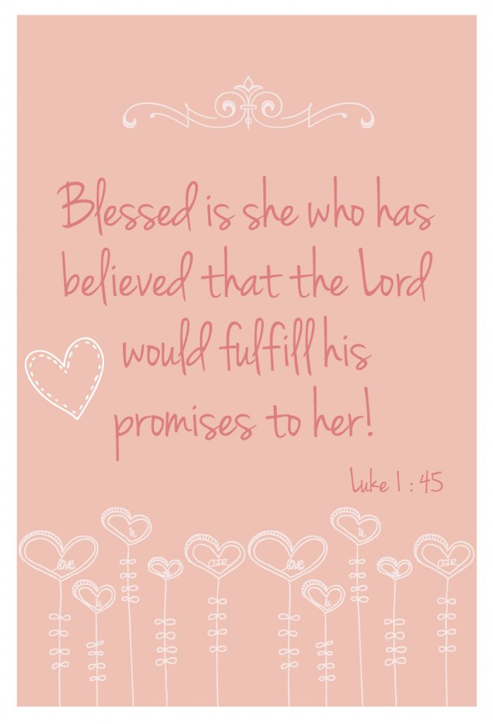 Blessed is she who believed, for there will be a fulfillment of those things which were told her from the Lord.