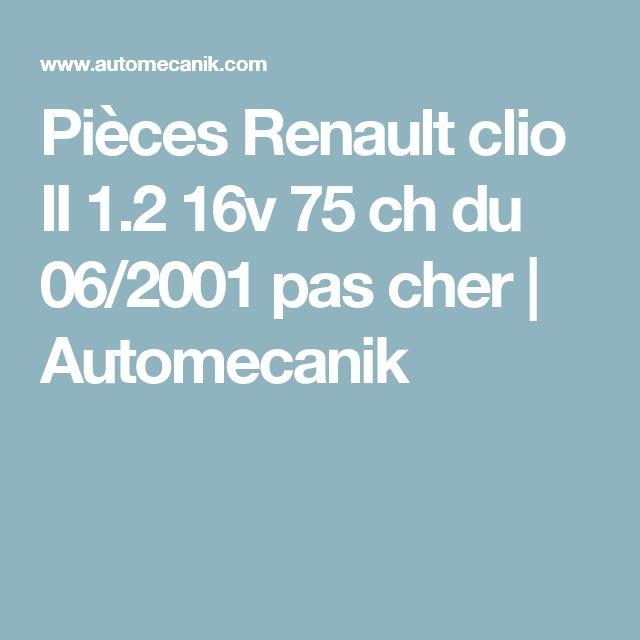 Pièces Renault clio II 1.2 16v 75 ch du 06/2001 pas cher | Automecanik