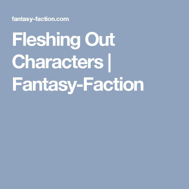 Fleshing Out Characters | Fantasy-Faction