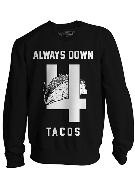 "Unisex ""Always Down 4 Tacos"" Crewneck Sweatshirt by Pyknic (Black) #InkedShop #tacos #sweatshirt #pullover #style #fashion #loungewear #cozy"