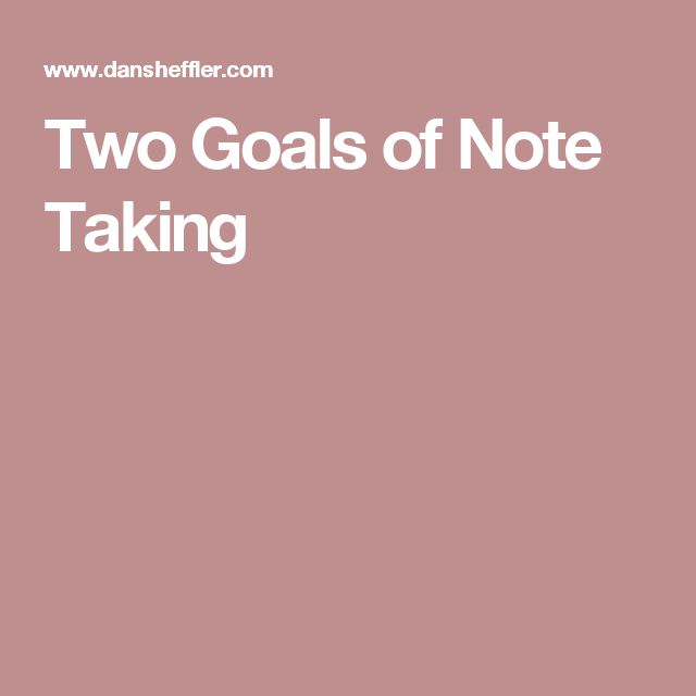 Two Goals of Note Taking