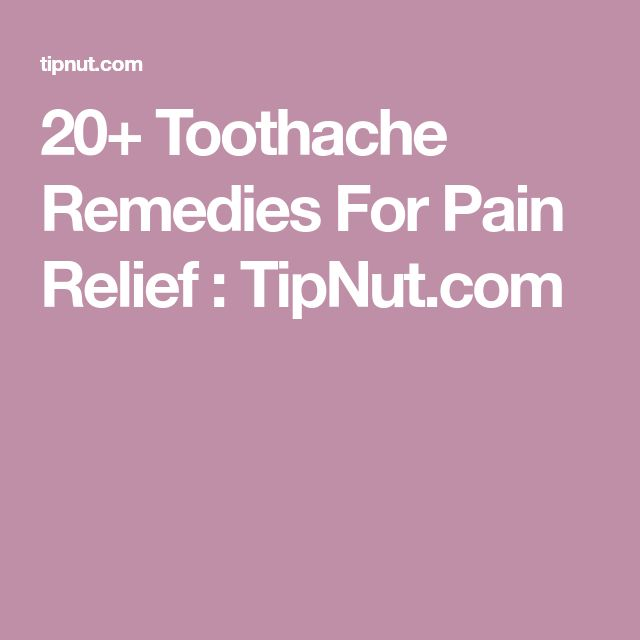 20+ Toothache Remedies For Pain Relief : TipNut.com