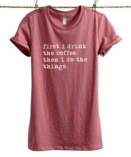 99ed4c905 Thread Tank Heather Rouge First I Drink The Coffee Tee - Women   zulily