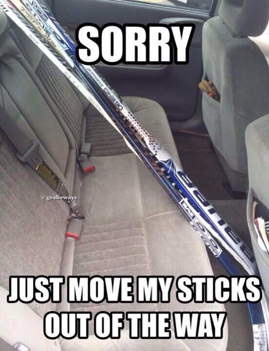So true....especially when you are dealing with goalie sticks!
