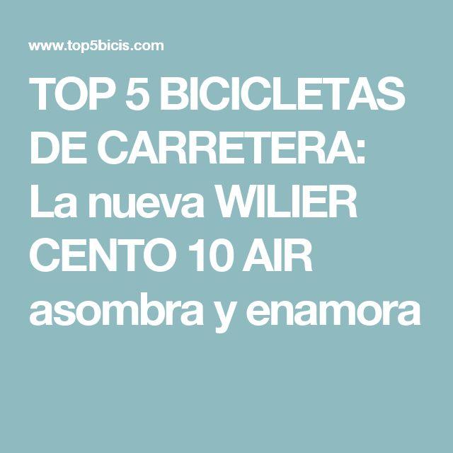 TOP 5 BICICLETAS DE CARRETERA: La nueva WILIER CENTO 10 AIR asombra y enamora