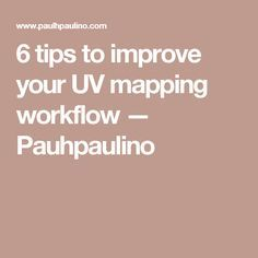 6 tips to improve your UV mapping workflow — Pauhpaulino
