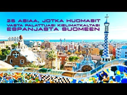 25 asiaa, jotka huomasit vasta palattuasi kielimatkaltasi Espanjasta Suomeen - YouTube