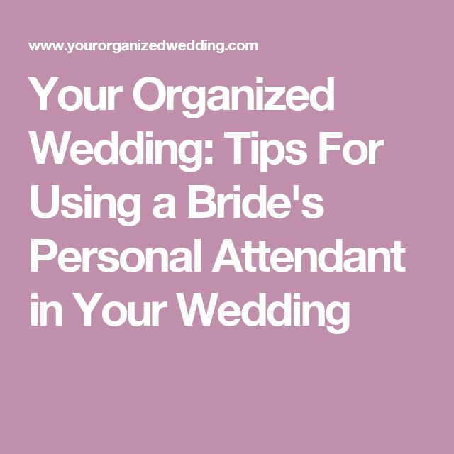 Your Organized Wedding: Tips For Using a Bride's Personal Attendant in Your Wedding