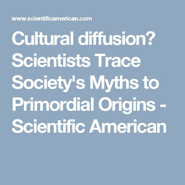 Cultural diffusion? Scientists Trace Society's Myths to Primordial Origins - Scientific American