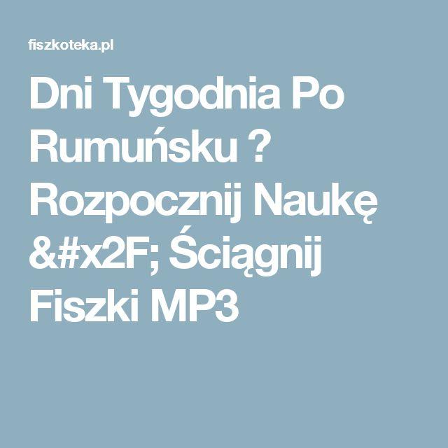 Dni Tygodnia Po Rumuńsku  → Rozpocznij Naukę / Ściągnij Fiszki MP3