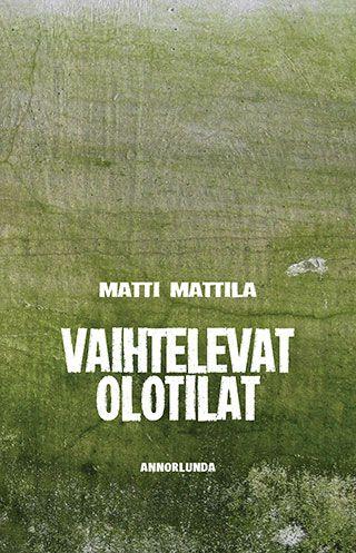 Matti Mattila: Vaihtelevat olotilat
