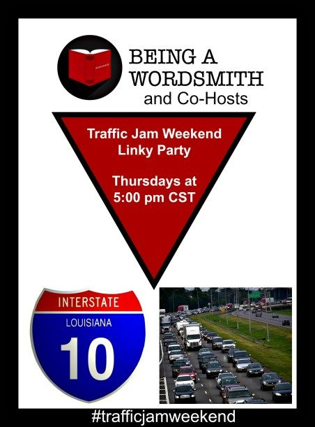 Traffic Jam Weekend Linky Party at Being A Wordsmith