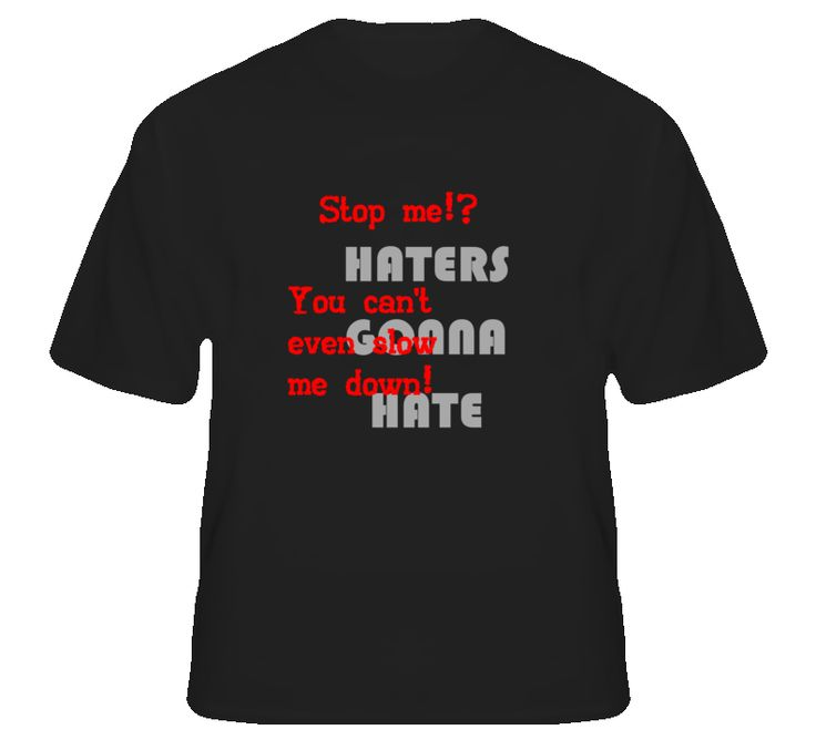 Haters Gonna Hate Slowly Motivational T Shirt