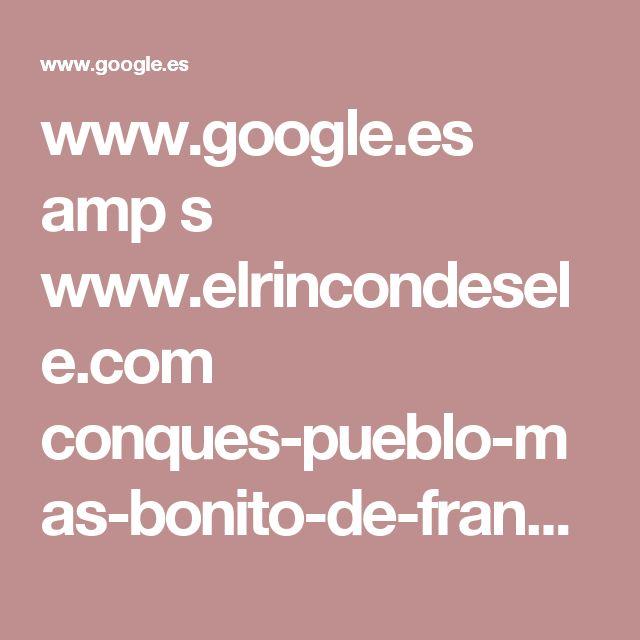 www.google.es amp s www.elrincondesele.com conques-pueblo-mas-bonito-de-francia-que-ver amp