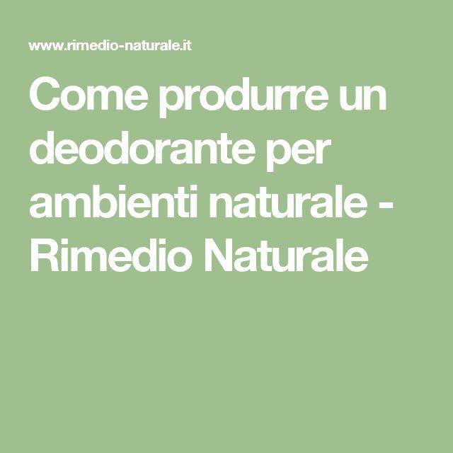 Come produrre un deodorante per ambienti naturale - Rimedio Naturale