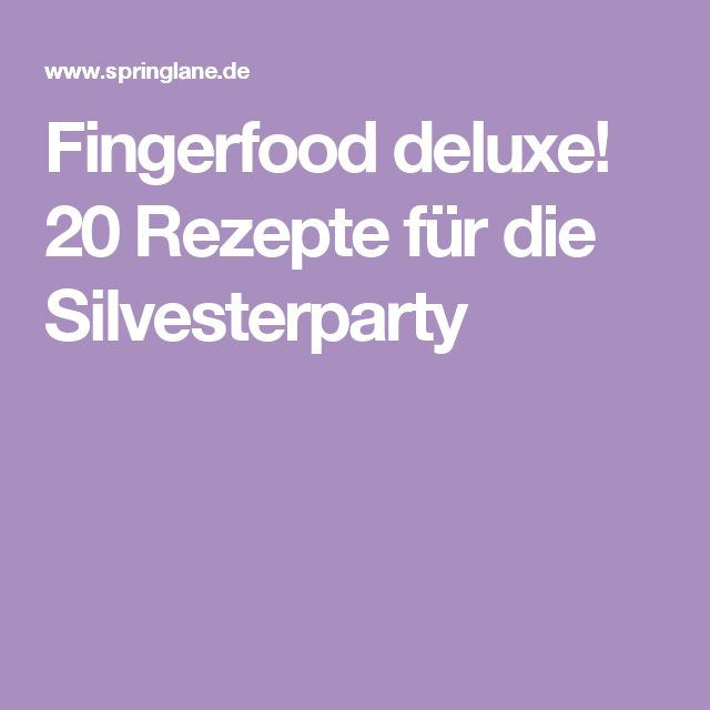 Fingerfood deluxe! 20 Rezepte für die Silvesterparty
