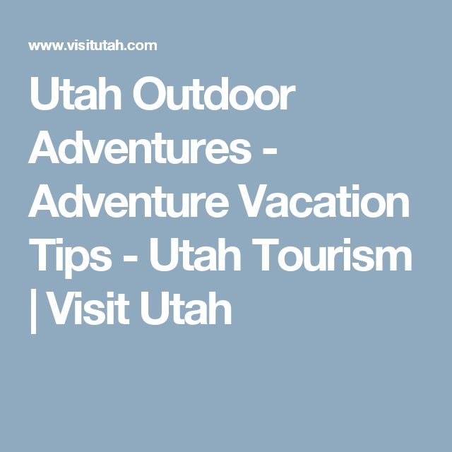 Utah Outdoor Adventures - Adventure Vacation Tips - Utah Tourism | Visit Utah