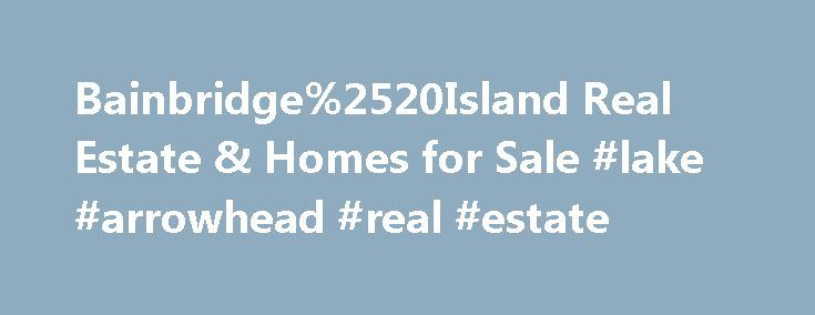 Bainbridge%2520Island Real Estate & Homes for Sale #lake #arrowhead #real #estate http://real-estate.remmont.com/bainbridge%2520island-real-estate-homes-for-sale-lake-arrowhead-real-estate/  #bainbridge island real estate # Map Layers © 2015 Coldwell Banker Real Estate LLC. All Rights Reserved. Coldwell Banker®. the Coldwell Banker logo, Coldwell Banker Previews International® and the Coldwell Banker Previews International logo are registered service marks owned by Coldwell Banker Real…