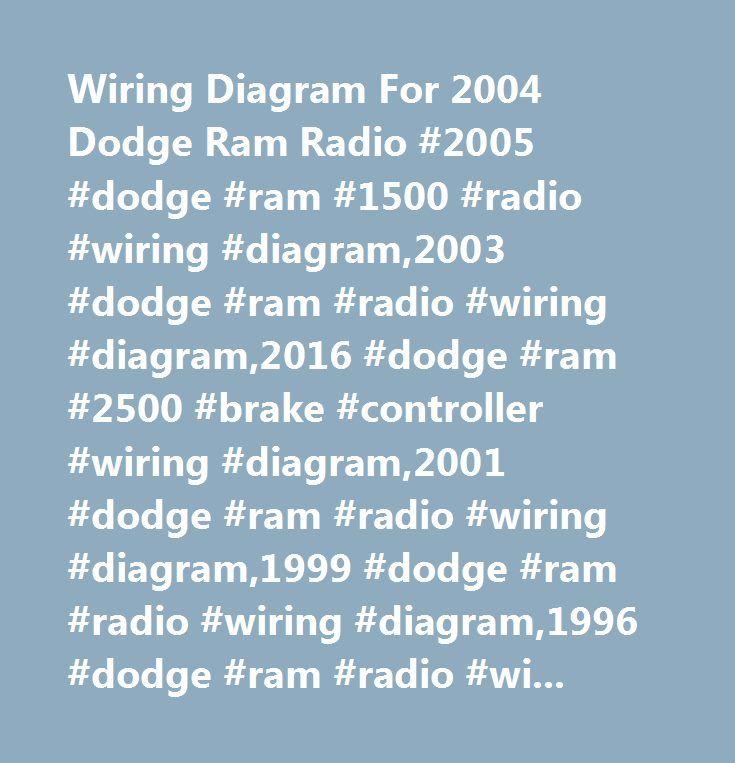 Wiring Diagram For 2004 Dodge Ram Radio #2005 #dodge #ram #1500 #radio #wiring #diagram,2003 #dodge #ram #radio #wiring #diagram,2016 #dodge #ram #2500 #brake #controller #wiring #diagram,2001 #dodge #ram #radio #wiring #diagram,1999 #dodge #ram #radio #wiring #diagram,1996 #dodge #ram #radio #wiring #diagram,2004 #chevy #avalanche #radio #wiring #diagram,1995 #dodge #ram #radio #wiring #diagram,1994 #dodge #ram #radio #wiring #diagram,2004 #hyundai #santa #fe #radio #wiring #diagram,2002…