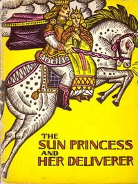 The Sun Princess and Her Deliverer Retold by Aldona Liobyte. Translated from the Russian by Irina Zheleznova. Illustrations by A. Makunaite.