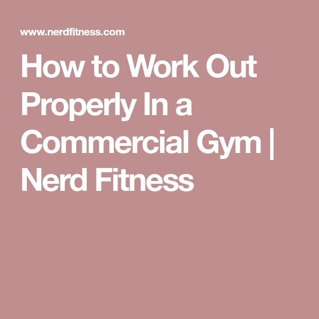 How to Work Out Properly In a Commercial Gym | Nerd Fitness