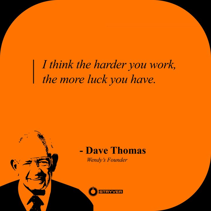 I think the harder you work, the more luck you have.  -Dave Thomas Wendy's Founder  #stryver #motivation #quotes #entrepreneur #business #motivationalquotes #startup #startuplife #businesslife #innovation #hustle