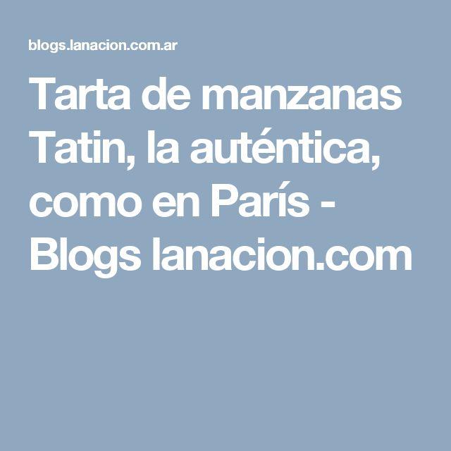 Tarta de manzanas Tatin, la auténtica, como en París - Blogs lanacion.com