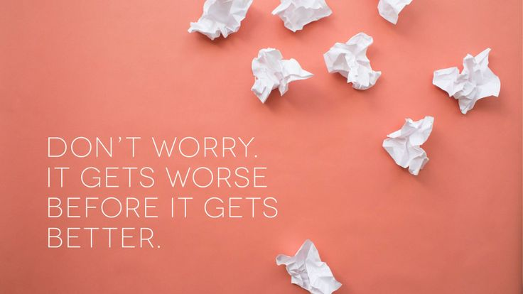 Don't worry. It gets worse before it gets better. - Kate Northrup Kate Northrup