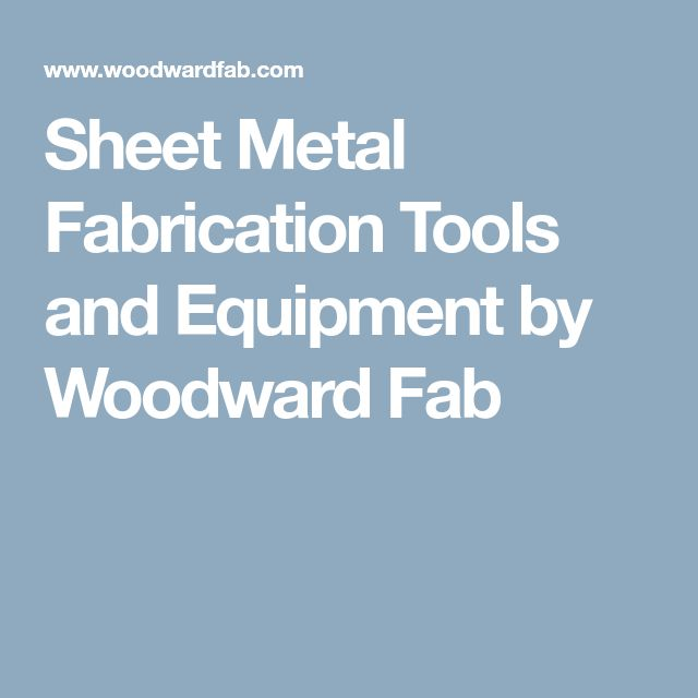 Sheet Metal Fabrication Tools and Equipment by Woodward Fab