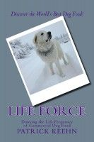 Life Force: Dowsing the Life Frequency of Commercial Dog Food, an ebook by patrick keehn at Smashwords