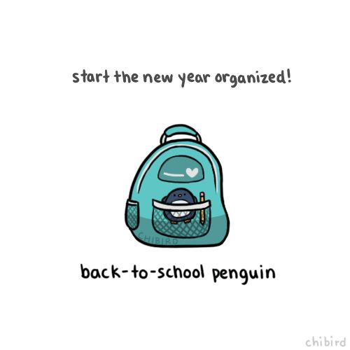 A back-to-school penguin with some helpful words of advice for the new school year! General Tips for Starting School 1. Smile and introduce yourself to people- whether you're sitting next to them or have seen them in more than one of your classes. Everyone likes to make new friends (even if we're too shy to do it most of the time). 2. Find which clubs look interesting and go to their first meetings- there's never an obligation to join, but you might meet a lot of new friends. 3. Get advice…