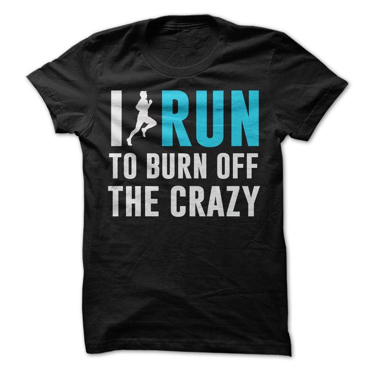 I Run To Burn Off The Crazy T Shirt #run #runner #running #shirt