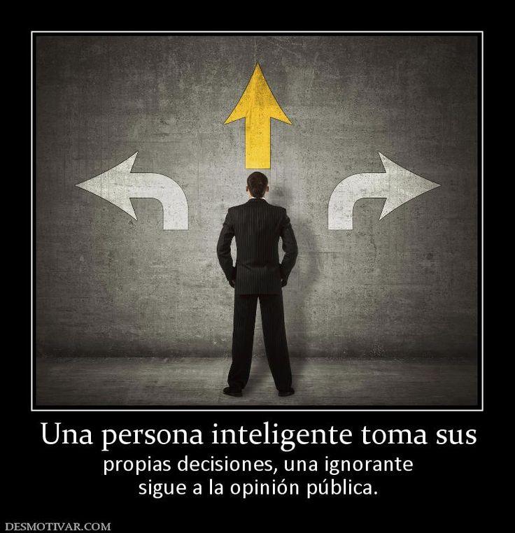 Una+persona+inteligente+toma+sus+propias+decisiones,+una+ignorante+sigue+a+la+opinión+pública.