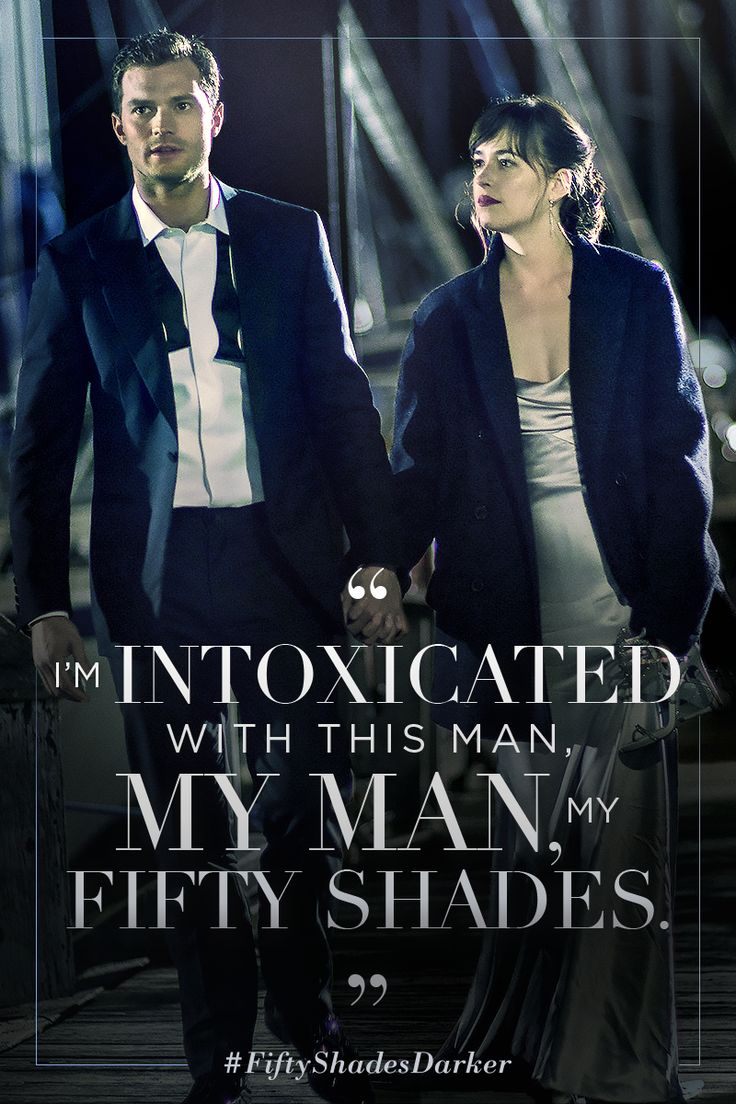 """I'm intoxicated with this man, my man, my fifty shades."" - Anastasia Steele 