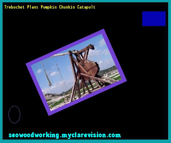 Trebuchet Plans Pumpkin Chunkin Catapult 084925 - Woodworking Plans and Projects!