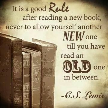 """It is a good rule after reading a new book, never to allow yourself another new one till you have read an old one in between"" - C.S. Lewis"