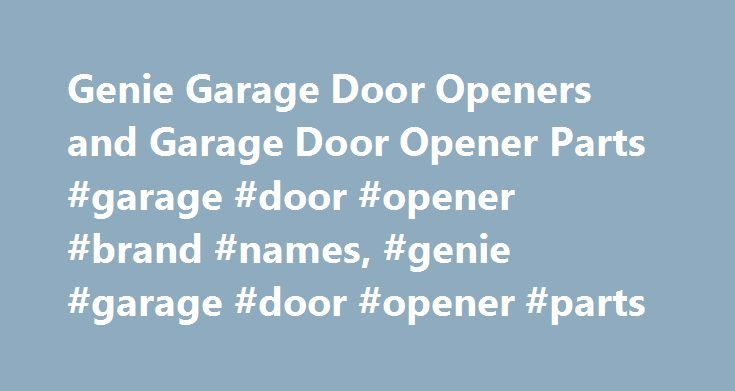 Genie Garage Door Openers and Garage Door Opener Parts #garage #door #opener #brand #names, #genie #garage #door #opener #parts http://botswana.remmont.com/genie-garage-door-openers-and-garage-door-opener-parts-garage-door-opener-brand-names-genie-garage-door-opener-parts/  # 1stdooropeners.com – Owned by 1st Garage Door Openers, Inc. an independent family owned and operated business serving the Garage Door and Garage Door Opener Industry since 1981. Providing excellent customer service and…