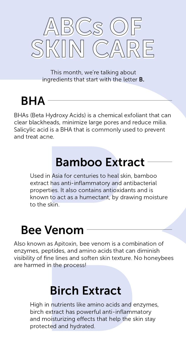 ABC's of Skincare, B:   1. BHA (Beta Hydroxy Acids)  - Chemical exfoliant that clears blackheads, minimizes large pores, reduces milia - Salicylic acid is BHA (treats acne)  2. BAMBOO EXTRACT - Anti-inflammatory, anti-bacterial properties - Contains antioxidants  - Humectant- draws moisture to skin  3. BEE VENOM (Apitoxin) - Combination of enzymes, peptides, amino acids - Diminishes visibility of fine lines - Softens skin texture