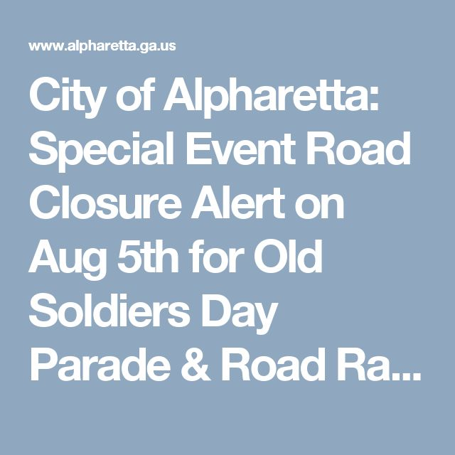 City of Alpharetta: Special Event Road Closure Alert on Aug 5th for Old Soldiers Day Parade & Road Race