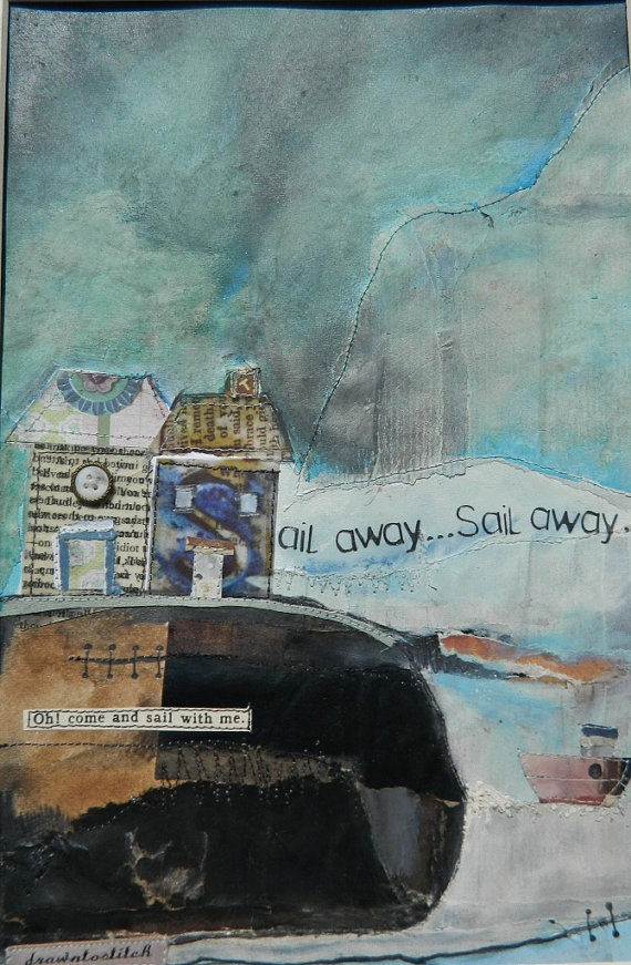 Mixed media collage 'Oh come sail with by Louise O'Hara - Hand painted papers, hand painted fabrics, machine stitch, hand stitch, graphite, paint, ink, oil pastel, found papers http://www.etsy.com /shop/Drawntostitchdotcom