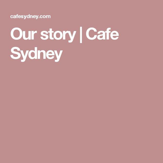 Our story | Cafe Sydney