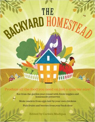 The Backyard Homestead ~ A fantastic book for anyone whose interested in self-sufficient living.