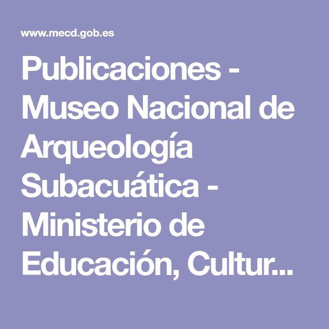 Publicaciones - Museo Nacional de Arqueología Subacuática - Ministerio de Educación, Cultura y Deporte - Gobierno de España