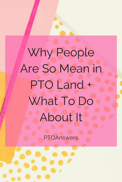 why people are mean in PTO land and what to do about it.  Mean girls aren't just a problem in 7th grade.  Nope, unfortunately, some people just don't grow out of it.  Instead of curling up in a corner and crying, do this instead!  Great advice for a PTA / PTO Leaders!