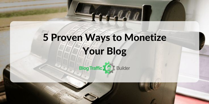 5 Proven Ways to Monetize Your Blog