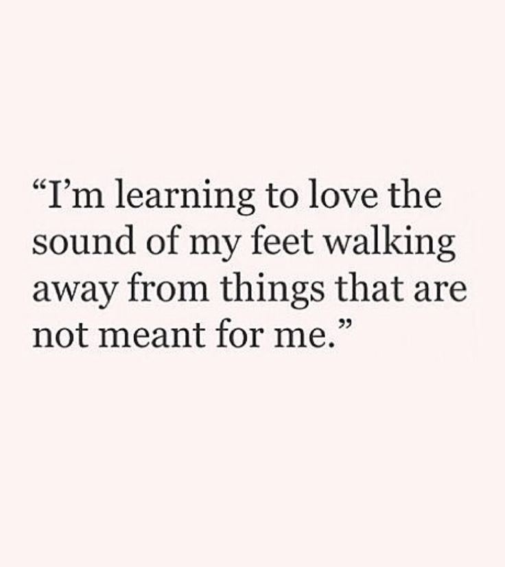 """I'm learning to love the spund of my feet walkinh away from things that are not meant for me."" Self love, self respect, worthy"
