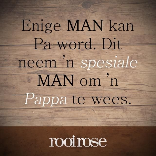 """Enige man kan Pa word. Dit neem 'n spesiale man om 'n Pappa te wees."" #quotes #words #inspiration #father"