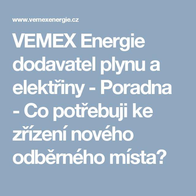 VEMEX Energie dodavatel plynu a elektřiny - Poradna - Co potřebuji ke zřízení nového odběrného místa?